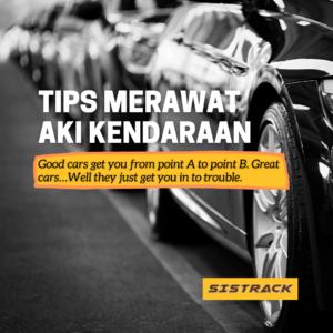 Tips merawat aki kendaraan dari sistrack gps tracker Indonesia